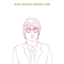 Friendly Fire/Sean Lennon