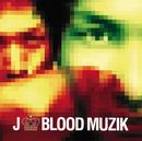 BLOOD MUZIK/J