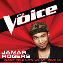 I Want To Know What Love Is (The Voice Performance)/Jamar Rogers