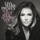 You Ain't Seen Nothin' Yet/Lisa Marie Presley