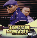 Welcome To Our World (Explicit Version)/Timbaland & Magoo
