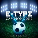 Campione 2012 (Bassflow & RedTop Remake)/E-Type