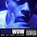 We In Da Club/Bow Wow