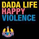 Happy Violence/Dada Life