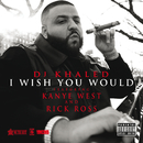 I Wish You Would (feat. Kanye West, Rick Ross)/DJ キャレド/DJ KHALED