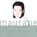 MAURANE/AMI OU ENNEM/Maurane