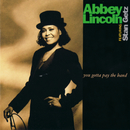 You Gotta Pay The Band/Abbey Lincoln
