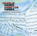 As Long As There's Music/Charlie Haden, Hampton Hawes