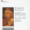 Knightly Passions: The Songs of Oswald von Wolkenstein/Catherine Bott, Paul Agnew, Michael George, New London Consort, Philip Pickett