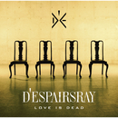 LOVE IS DEAD/D'espairsray