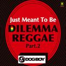 ジレンマ.レゲエ Part.2 - ジャスト.メント.トゥー.ビー/DJ DOGBOY