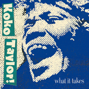 What It Takes: The Chess Years [Expanded Edition]/Koko Taylor