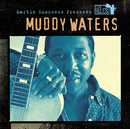 Martin Scorsese Presents The Blues: Muddy Waters/Muddy Waters