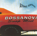Bossanova Swap Meet/Atomic Swing