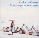 Mais Do Que Amor É Amar/Carlos Do Carmo