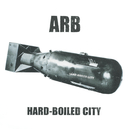 HARD-BOILED CITY/A.R.B.