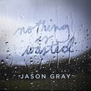 Nothing Is Wasted - EP/Jason Gray