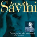Perchè Mi Hai Fatto Innamorare E Altri Successi/Armando Savini