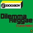 ジレンマ・レゲエ(アイ・ラヴ・ネリー)/DJ DOGBOY