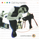Call my name/cool drive makers