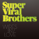 Wires In Love/Super Viral Brothers