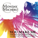 YOU MAKE ME -STUDIO APARTMENT Remix-/Monday満ちる