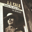 Anyway The Wind Blows - The Anthology (2 CD Set)/J.J. Cale