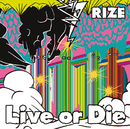 Live or Die/RIZE