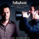 I Don't Want It To End The Remixes (Feat. Shaduno)/Hollaphonic