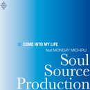 COME INTO MY LIFE feat.MONDAY満ちる (feat. Monday満ちる)/SOUL SOURCE PRODUCTION