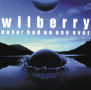 never had no one ever/Wilberry