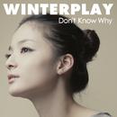 ドント・ノウ・ホワイ/Winterplay