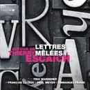 Lettres Mêlées/Vincent Coq, Raphael Pidoux, Jean-Marc Phillips-Varjabédian, Paul Meyer, Emmanuel Pahud, François Leleux