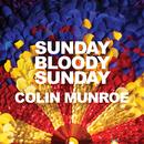 Sunday Bloody Sunday/Colin Munroe