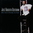 Blue Wave/Dreams Are Real/José Roberto Bertrami