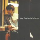 Fat Chance/Paul Heaton
