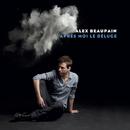 Après Moi Le Déluge/Alex Beaupain