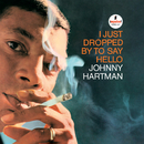 I Just Dropped By To Say Hello/Johnny Hartman