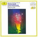 Händel: Water Music; Music for the Royal Fireworks/Berliner Philharmoniker, Rafael Kubelik