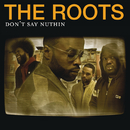 Don't Say Nuthin (International Version (Explicit))/The Roots