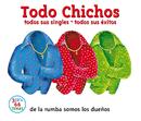 Todo Chichos (Edited Version)/Los Chichos