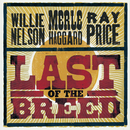 Last Of The Breed/Willie Nelson, Merle Haggard, Ray Price