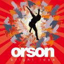 Bright Idea (EU Version)/Orson