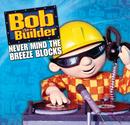 BOB THE BUILDER/NEVE/Bob The Builder