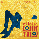 L'Homme Aux Mille Vies/L'Affaire Louis' Trio
