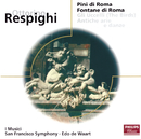 Respighi: Pines of Rome/Fountains of Rome/The Birds/Antiche Arie e Danze/I Musici, San Francisco Symphony, Edo de Waart