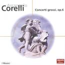 Corelli: Concerti Grossi, Op.6, Nos. 1, 3, 4, 8, 9 & 12/I Musici