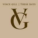 These Days/Vince Gill