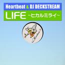 LIFE ~ヒカルミライ~/Heartbeat & DJ DECKSTREAM