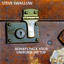 Always Pack Your Uniform On Top/Steve Swallow